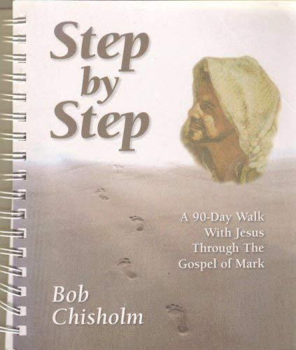 Step by Step: A 90-Day Walk With Jesus Through The Gospel of Mark: Bob Chisholm