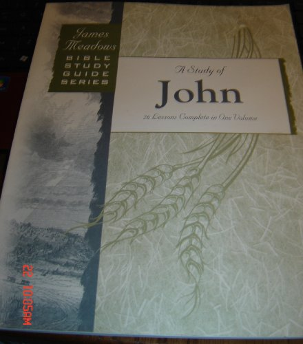9780890983928: A Study of John 26 Lessons Complete in One Volume (James Meadows Bible Study Guide Series)