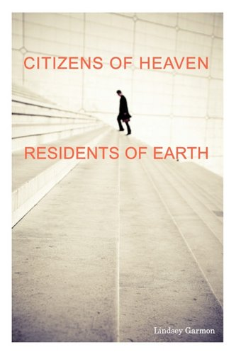 Citizens of Heaven--Residents of Earth: Garmon, Lindsey