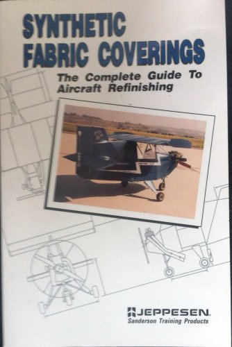 Synthetic Fabric Coverings : The Complete Guide to Aircraft Refinishing : An Iap, Inc. Training ...