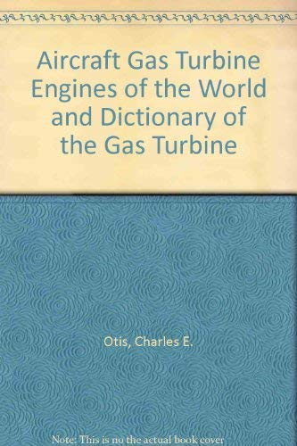 Aircraft Gas Turbine Engines of the World: Charles E. Otis