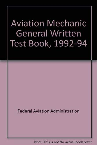 Aviation Mechanic General Written Test Book, 1992-94: Federal Aviation Administration
