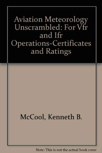 9780891004219: Aviation Meteorology Unscrambled: For Vfr and Ifr Operations-Certificates and Ratings