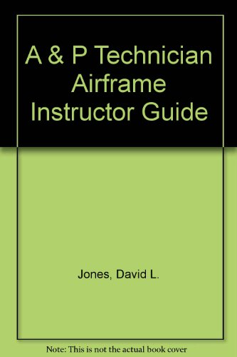 A & P Technician Airframe Instructor Guide (9780891004318) by David L. Jones