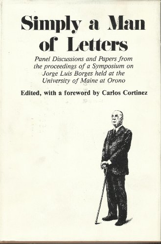 9780891010524: Simply a Man of Letters: Panel Discussion and Papers from the Proceedings of a Symposium on Jorge Luis Borges Held at the University of Maine at Oron