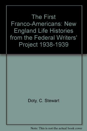 The First Franco-Americans: New England Life Histories from the Federal Writers' Project 1938-1939 (0891010637) by C. Stewart Doty