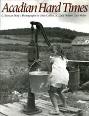 Acadian Hard Times: The Farm Security Administration in Maine's St. John Valley, 1940-1943 (0891010718) by Doty, C. Stewart; Collier, John; Delano, Jack; Walas, Jack