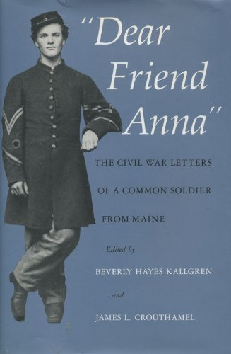 Dear Friend Anna: The Civil War Letters of a Common Soldier from Maine: Abial Hall Edwards; Beverly...