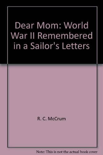 Dear Mom: World War II Remembered in a Sailor's Letters: R. C. McCrum