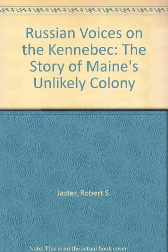 Russian Voices on the Kennebec: The Story of Maine's Unlikely Colony: Jaster, Robert S.