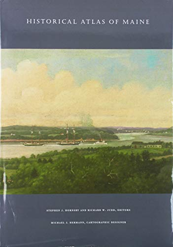 Historical Atlas of Maine: by Stephen J. Hornsby (Author), Richard W. Judd (Author), Cartographic ...