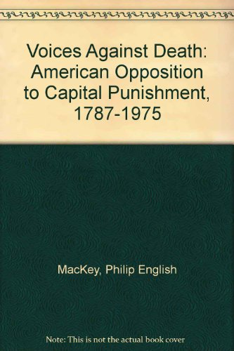 9780891020387: Voices Against Death: American Opposition to Capital Punishment, 1787-1975