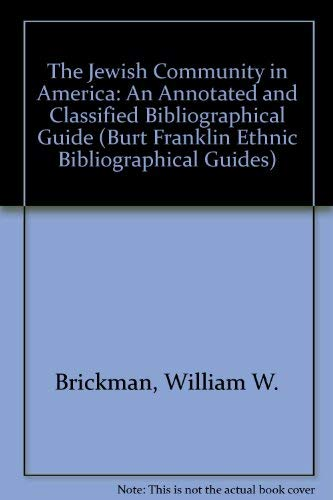 9780891020578: The Jewish Community in America: An Annotated and Classified Bibliographical Guide (Burt Franklin ethnic bibliographical guide ; 2)