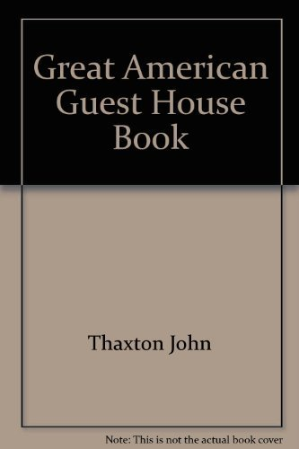Great American Guest House Book: Thaxton, J.; Thaxton, John