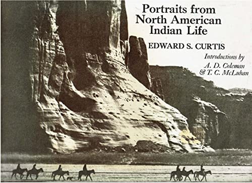 PORTRAITS from NORTH AMERICAN INDIAN LIFE *: CURTIS, Edwards S.; COLEMAN, A. D.; McLUHAN, T. C.