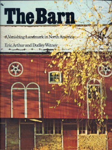 The Barn: A Vanishing Landmark in North: Eric Arthur