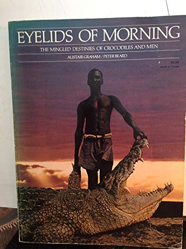 9780891040071: Eyelids of Morning: The Mingled Destinies of Crocodiles and Men