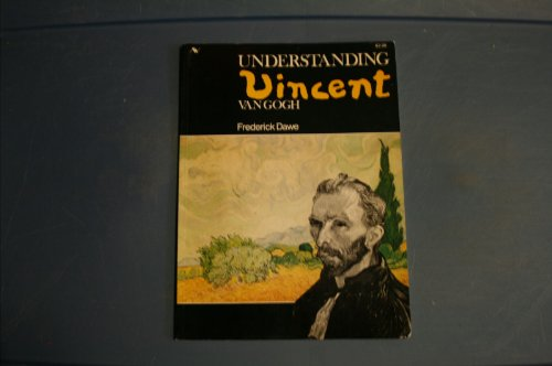 9780891040361: Understanding Vincent Van Gogh: An analysis of the paintings and drawings of one of the most violent creative spirits of the 19th century (Understanding the masters series)