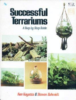 Successful Terrariums: A Step by Step Guide: Ken Kayatta & Steven Schmidt