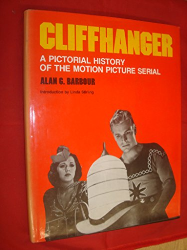 9780891040705: Cliffhanger : a Pictorial History of the Motion Picture Serial / Alan G. Barbour ; Introduction by Linda Stirling