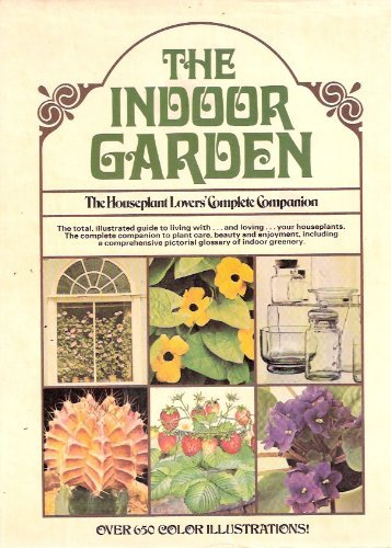 9780891040736: Indoor Garden: the House Plant Lover's Complete Companion