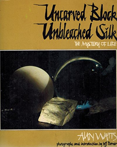 Uncarved Block, Unbleached Silk: The Mystery of Life (0891041028) by Alan Watts