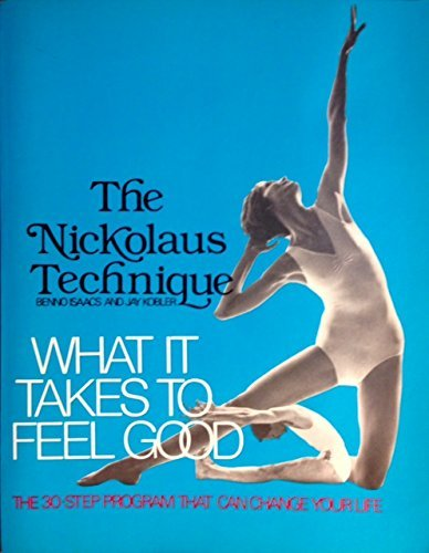 What it takes to feel good: The Nickolaus technique: Benno Isaacs; Jay Kobler