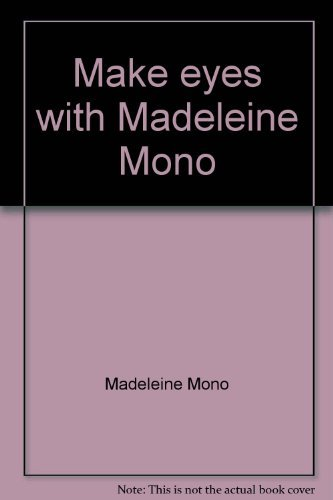 9780891042945: Make eyes with Madeleine Mono: Every woman's step-by-step guide to beautiful eyes and perfect eye makeup for day and night