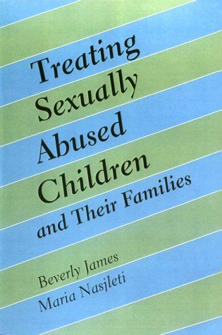 Treating Sexually Abused Children and Their Families: James, Beverly, Nasjleti,