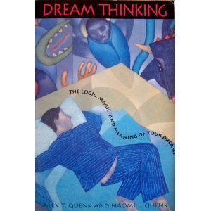 Dream Thinking The Logic, Magic, and Meaning of your Dreams