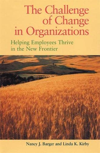 9780891060796: The Challenge of Change in Organizations: Helping Employees Thrive in the New Frontier