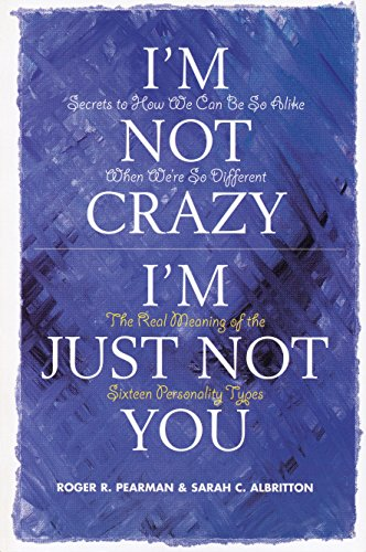9780891060963: I'm Not Crazy, I'm Just Not You: The Real Meaning of the Sixteen Personality Types