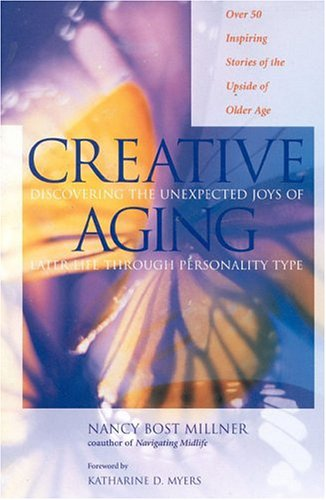 9780891061113: Creative Aging: Discovering the Unexpected Joys of Later Life Through Personality Type: Discovering the Unexpected Joys of the Later Life Through Personality Type