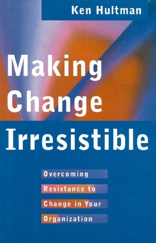 9780891061212: Making Change Irresistible: Overcoming Resistance to Change in Your Organization
