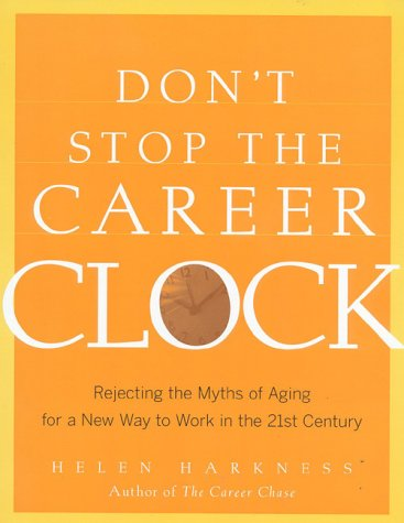 9780891061274: Don't Stop the Career Clock: Rejecting the Myths of Aging for a New Way to Work in the 21st Century