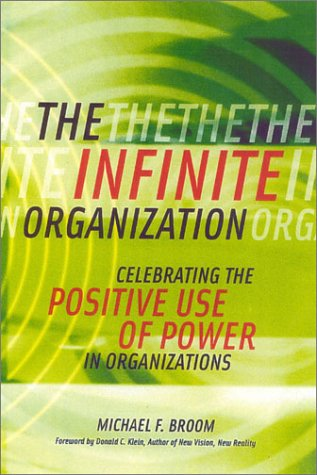 9780891061687: The Infinite Organization: Celebrating the Positive Use of Power in Organizations