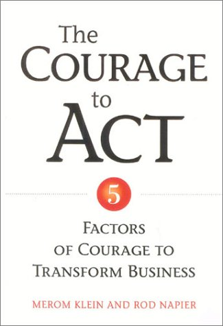 9780891061786: The Courage to Act: 5 Factors of Courage to Transform Business