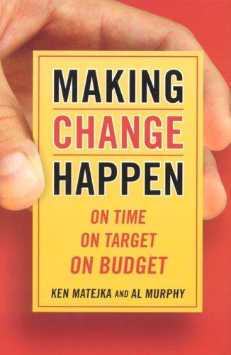 Making Change Happen On Time, On Target,: Ken Matejka, Al