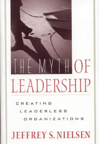 9780891061991: The Myth of Leadership: Creating Leaderless Organizations