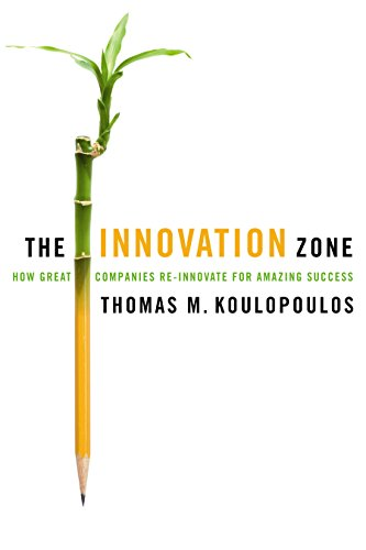 The Innovation Zone: How Great Companies Re-Innovate for Amazing Success: Koulopoulos, Thomas M.