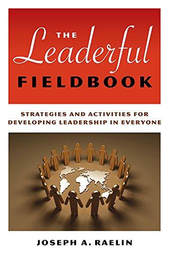 The Leaderful Fieldbook: Strategies and Activities for Developing Leadership in Everyone: Raelin, ...