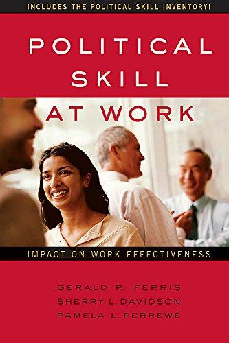 Political Skill at Work: Impact on Work Effectiveness: Ferris, Gerald R.; Davidson, Sherry L.; ...