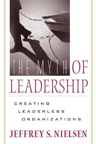 9780891064008: Myth Of Leadership: Creating Leaderless Organizations