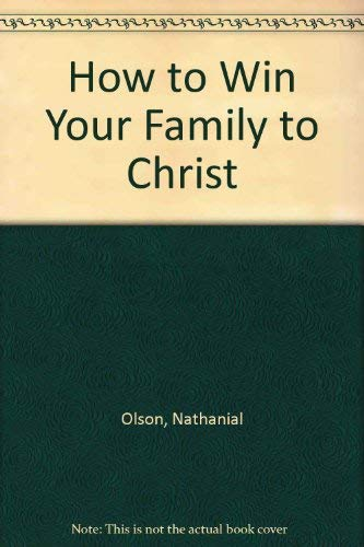 How to Win Your Family to Christ: Olson, Nathanial