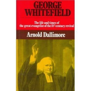 George Whitefield, the Life and Times of the Great Evangelist of the Eighteenth-Century Revival (2 Volumes) (0891071679) by Arnold A. Dallimore