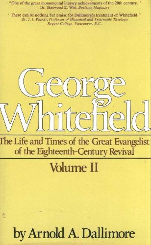 George Whitefield: The Life and Times of the Great Evangelist of the Eighteenth-Century Revival, Vol. 2 (0891071687) by Dallimore, Arnold A.