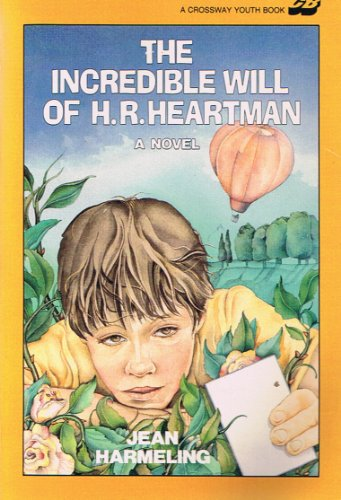 The Incredible Will of H.R. Heartman (Crossway Youth Book): Harmeling, Jean