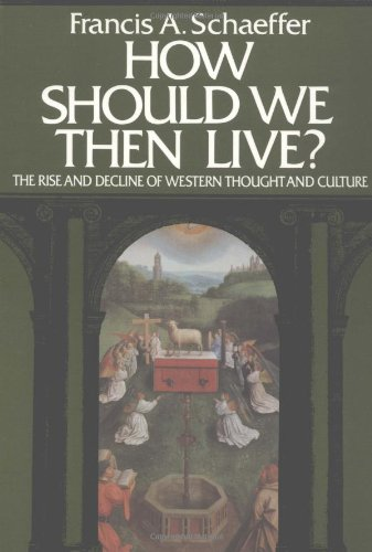 9780891072928: How Should We Then Live? The Rise and Decline of Western Thought and Culture