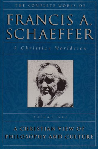 A Christian View of Philosophy and Culture - Vol. 1: Schaeffer, Francis A.