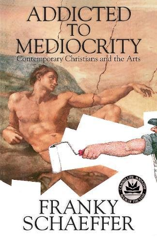 9780891073536: Addicted to Mediocrity (Revised Edition): Contemporary Christians and the Arts